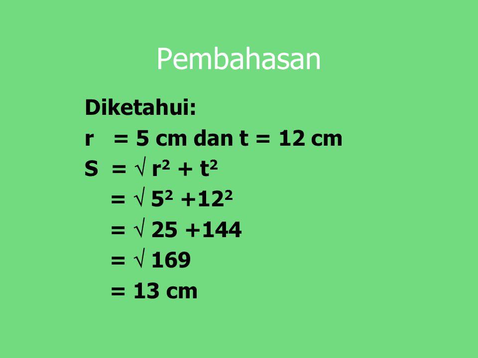Pembahasan Diketahui: r = 5 cm dan t = 12 cm S =  r2 + t2 =  52 +122