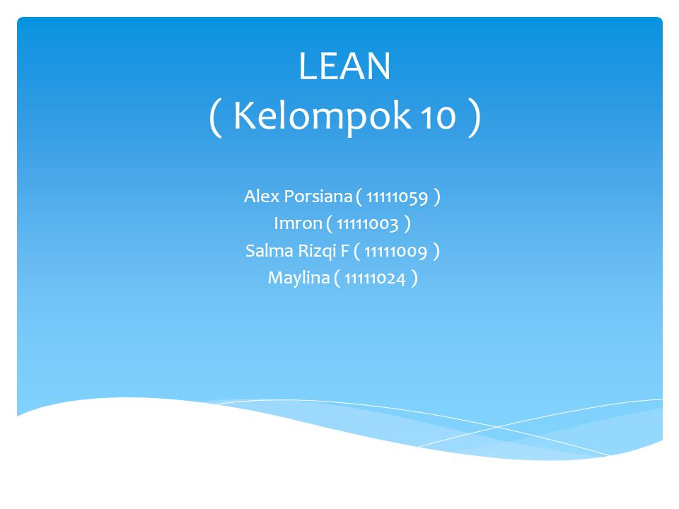 LEAN ( Kelompok 10 ) Alex Porsiana ( 11111059 ) Imron ( 11111003 )