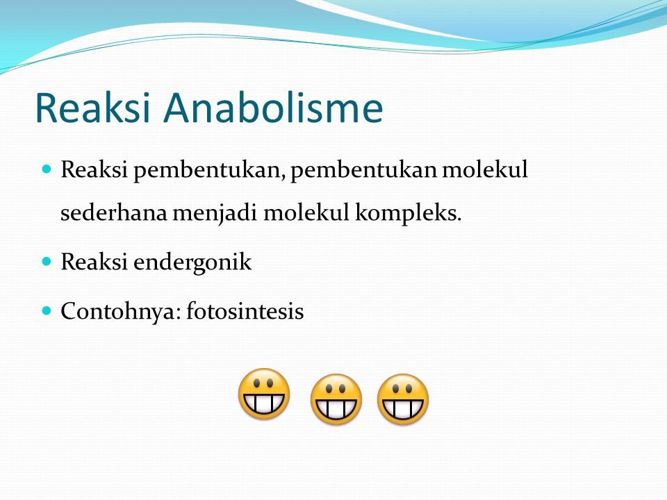 Reaksi Anabolisme Reaksi pembentukan, pembentukan molekul sederhana menjadi molekul kompleks. Reaksi endergonik.