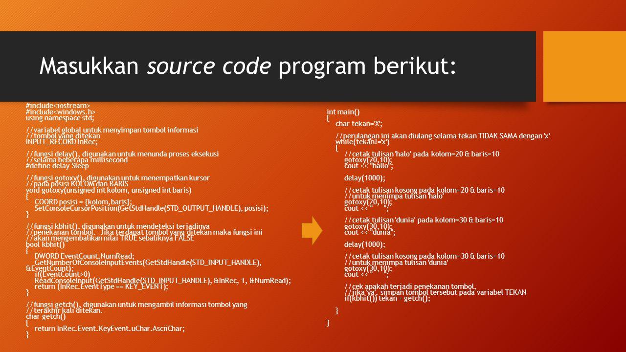 Masukkan source code program berikut: