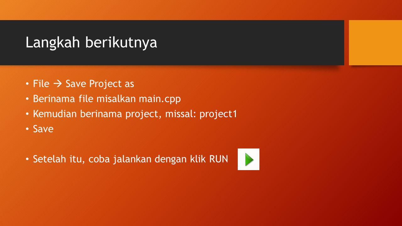 Langkah berikutnya File  Save Project as
