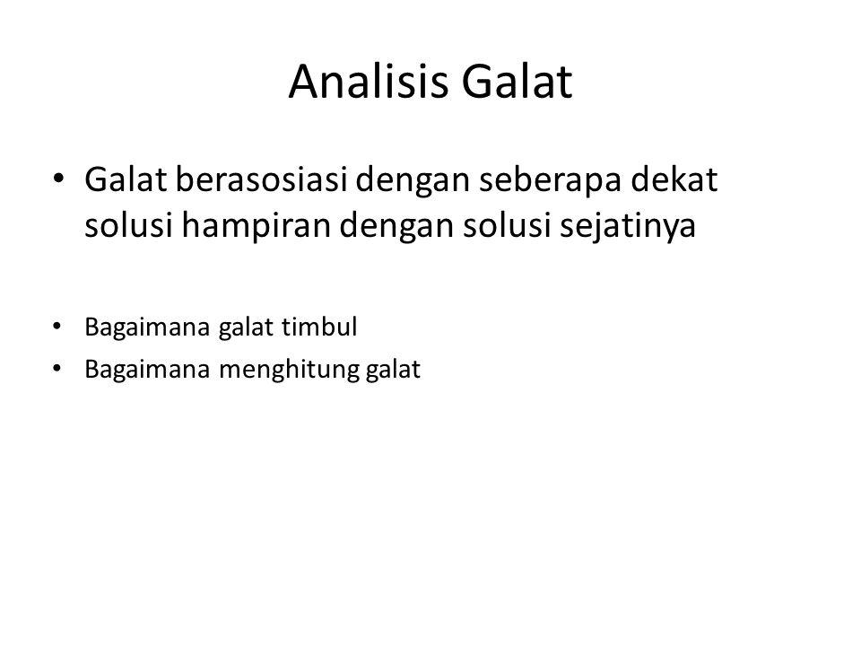 Analisis Galat Galat berasosiasi dengan seberapa dekat solusi hampiran dengan solusi sejatinya. Bagaimana galat timbul.