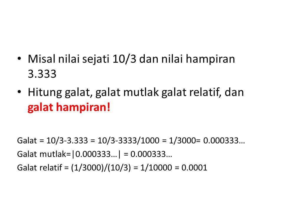 Misal nilai sejati 10/3 dan nilai hampiran 3.333