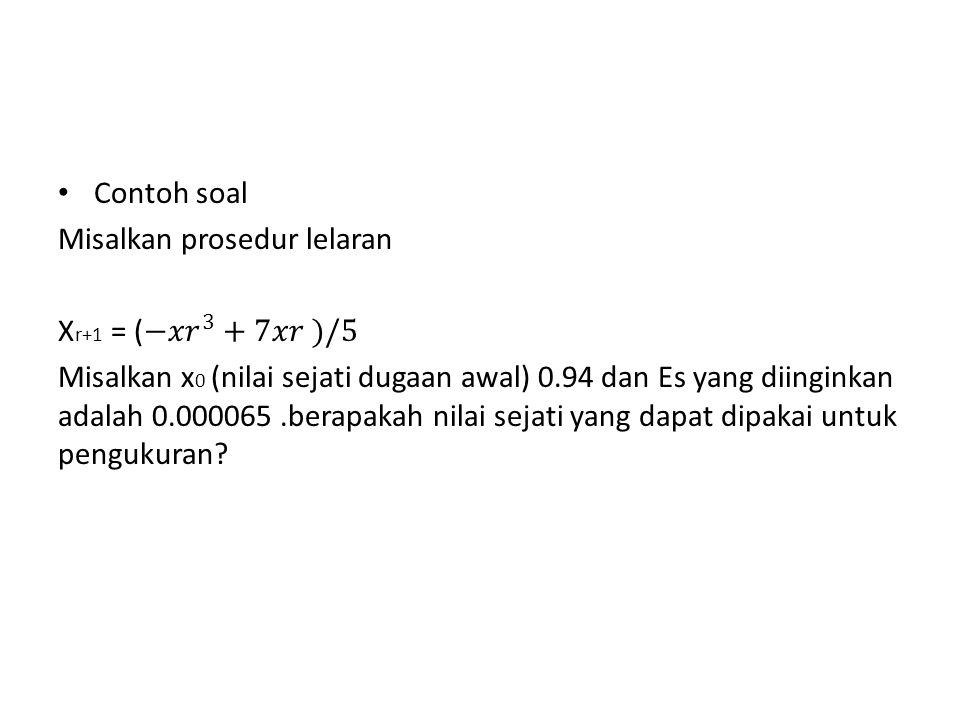Contoh soal Misalkan prosedur lelaran. Xr+1 = ( −𝑥𝑟 3 +7𝑥𝑟 )/5.