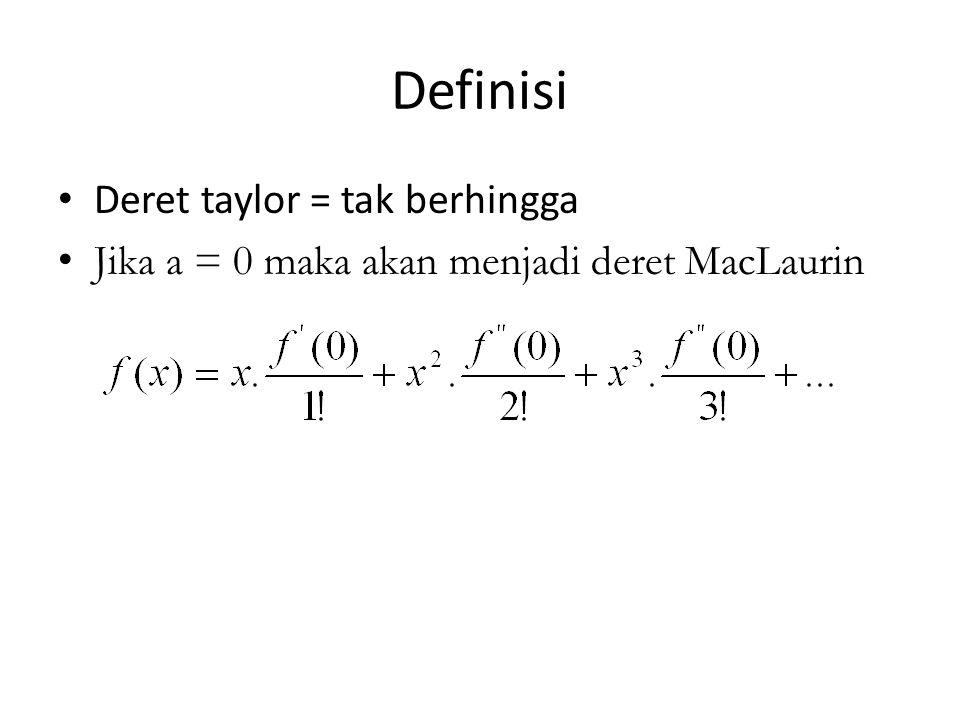 Definisi Deret taylor = tak berhingga