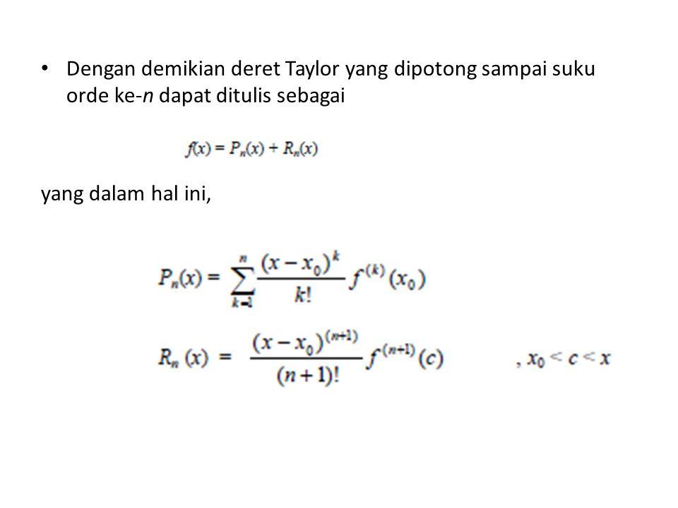 Dengan demikian deret Taylor yang dipotong sampai suku orde ke-n dapat ditulis sebagai