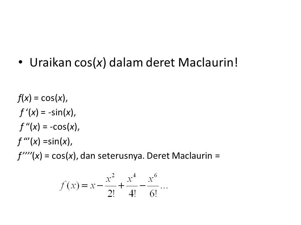 Uraikan cos(x) dalam deret Maclaurin!