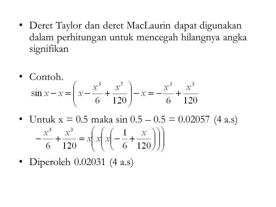 Deret Taylor dan deret MacLaurin dapat digunakan dalam perhitungan untuk mencegah hilangnya angka signifikan