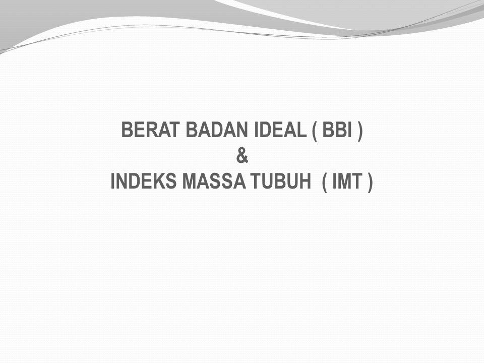 BERAT BADAN IDEAL ( BBI ) INDEKS MASSA TUBUH ( IMT )