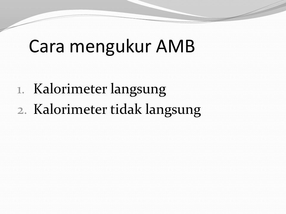 Cara mengukur AMB Kalorimeter langsung Kalorimeter tidak langsung