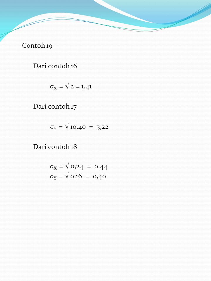 Contoh 19 Dari contoh 16. X = √ 2 = 1,41. Dari contoh 17. Y = √ 10,40 = 3,22. Dari contoh 18.