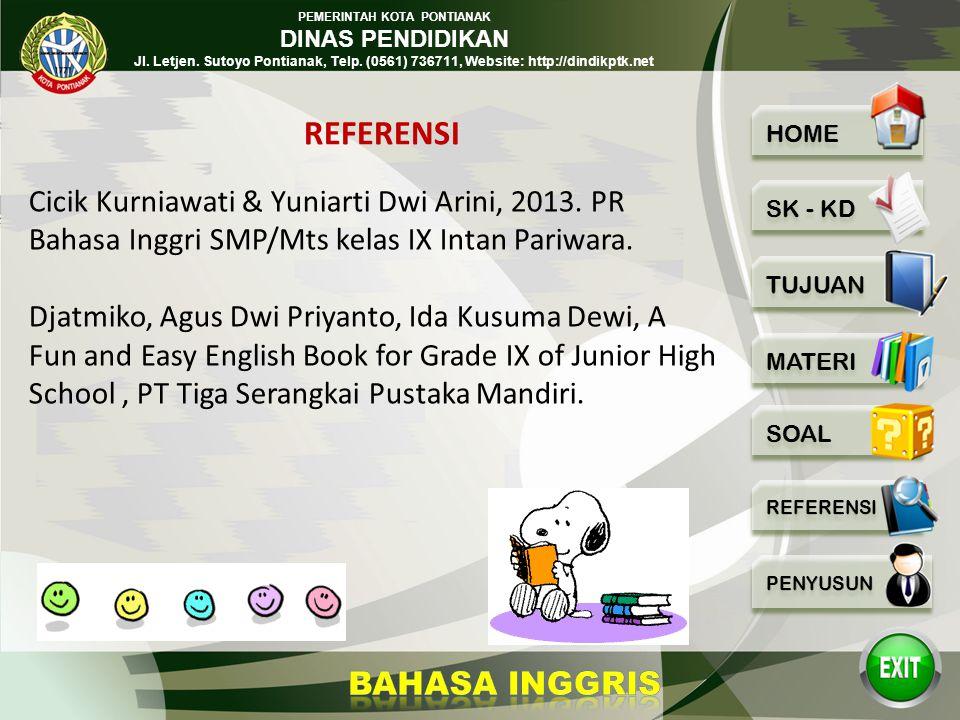 REFERENSI Cicik Kurniawati & Yuniarti Dwi Arini, 2013. PR Bahasa Inggri SMP/Mts kelas IX Intan Pariwara.