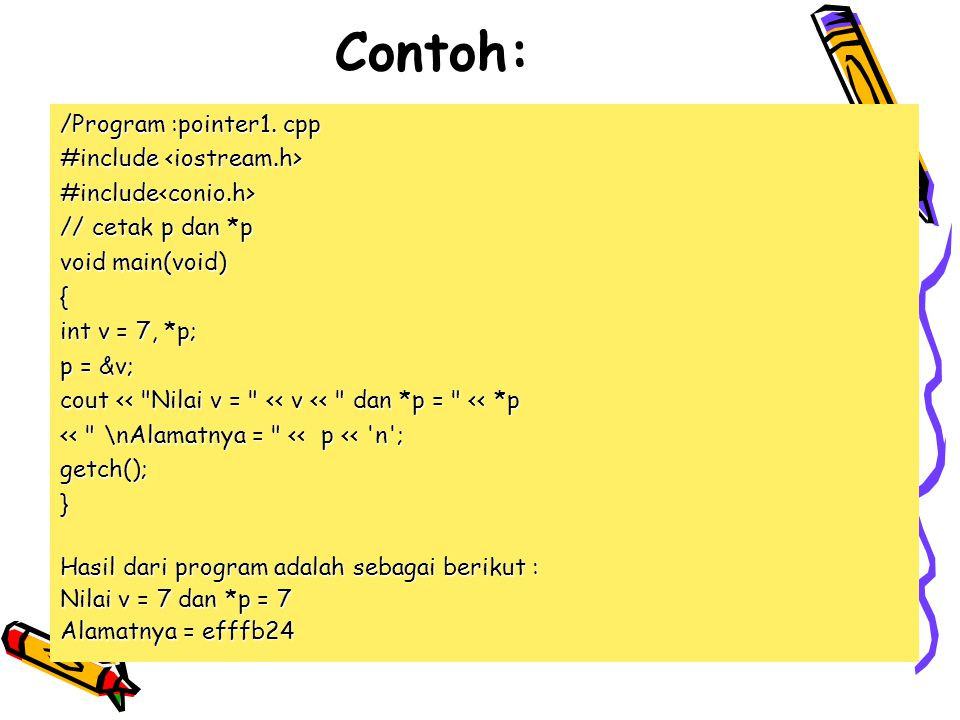 Contoh: /Program :pointer1. cpp #include <iostream.h>