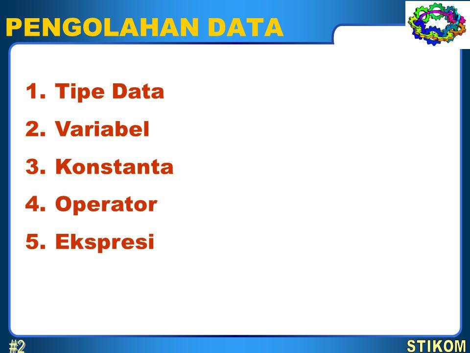 PENGOLAHAN DATA #2 1. 2. 3. 4. 5. Tipe Data Variabel Konstanta