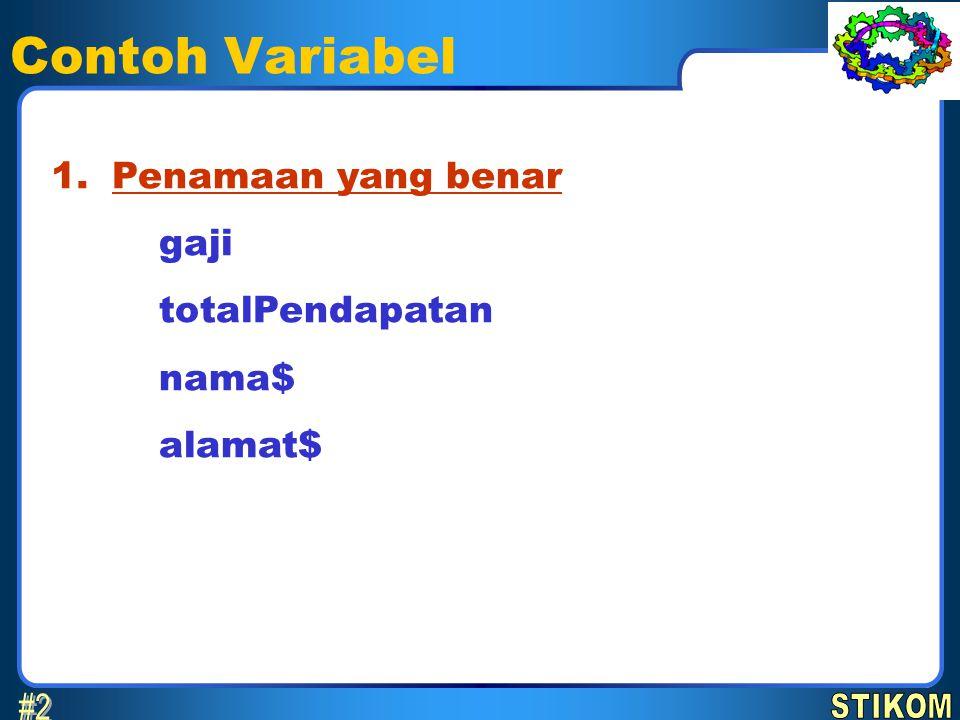 Contoh Variabel #2 1. Penamaan yang benar gaji totalPendapatan nama$
