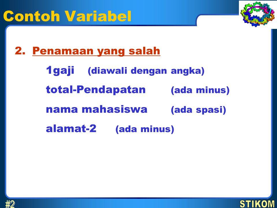 Contoh Variabel #2 2. Penamaan yang salah 1gaji (diawali dengan angka)