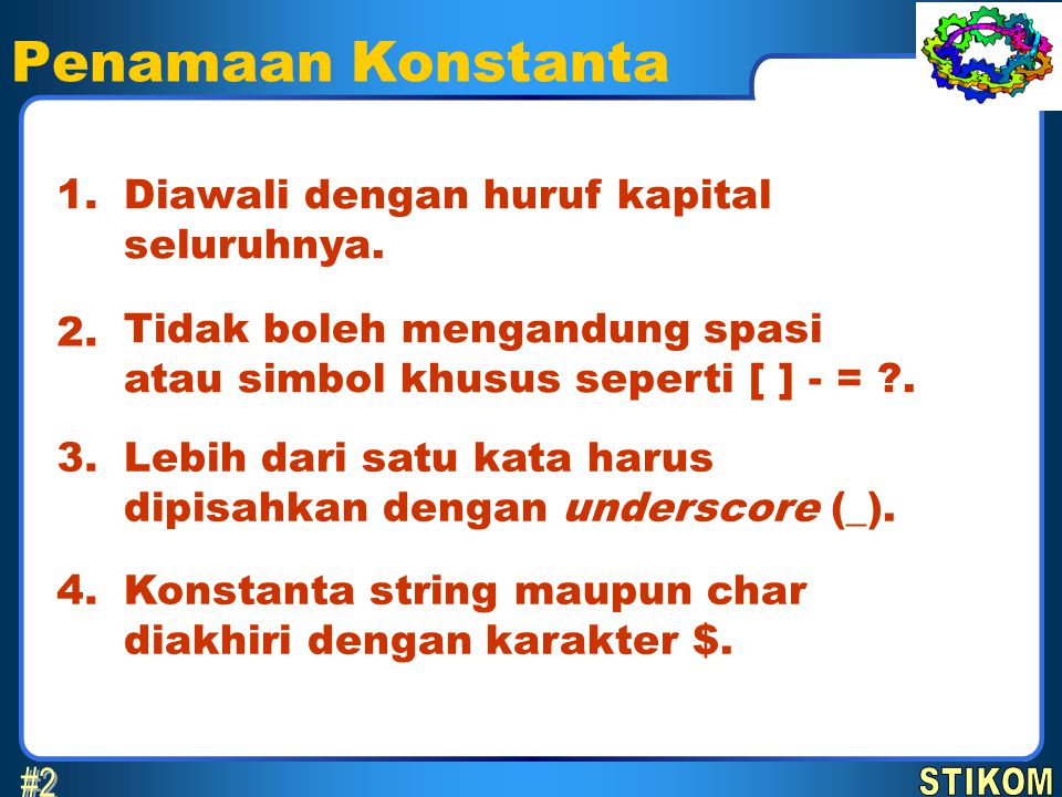 Penamaan Konstanta #2 1. Diawali dengan huruf kapital seluruhnya. 2.