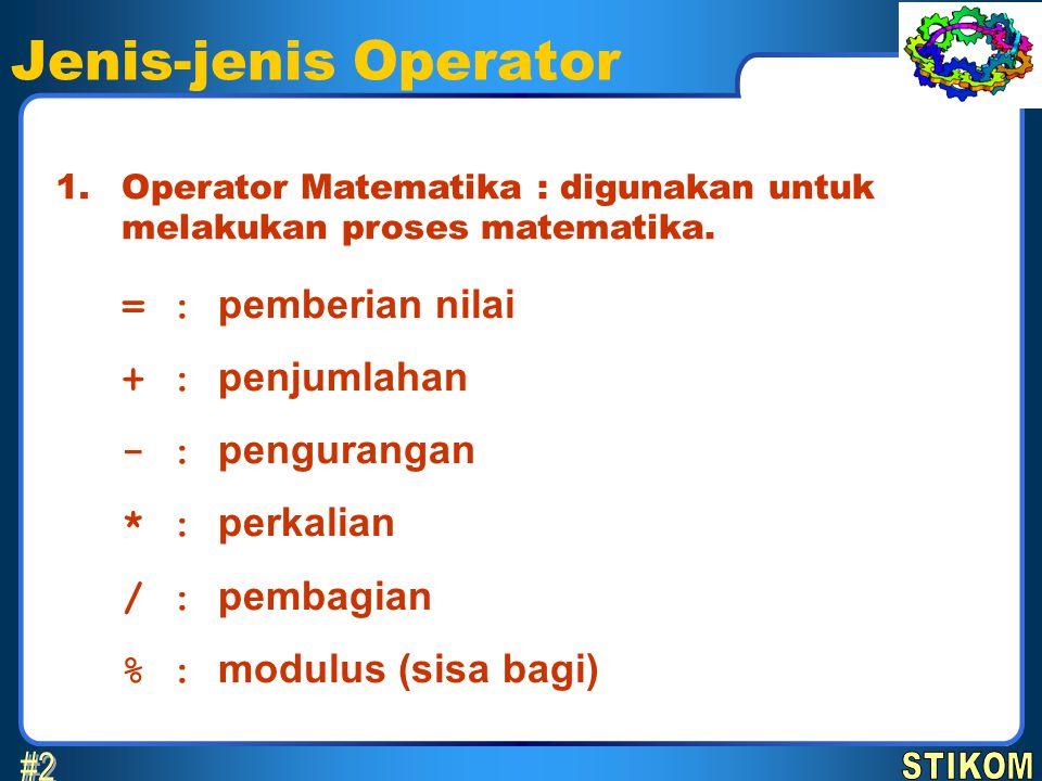 Jenis-jenis Operator #2 = : pemberian nilai + : penjumlahan