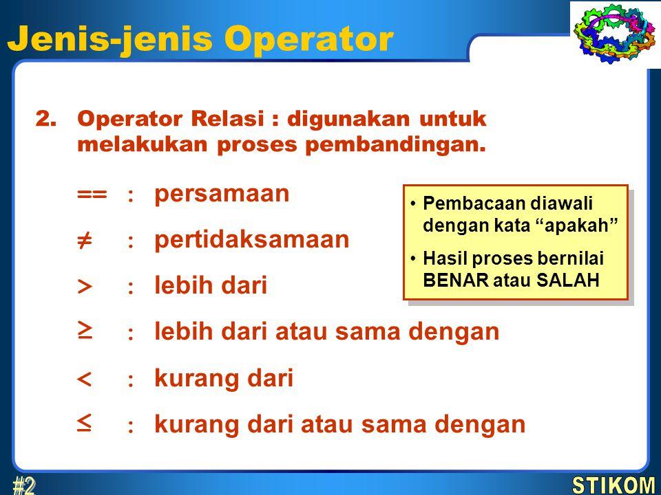 Jenis-jenis Operator #2 == : persamaan ≠ : pertidaksamaan