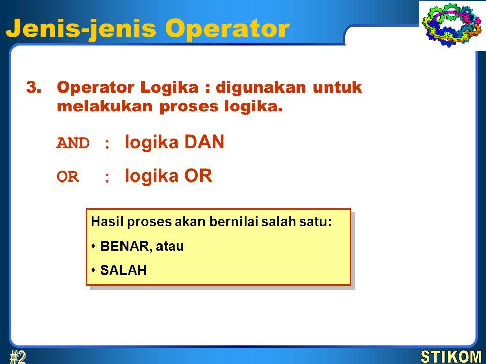 Jenis-jenis Operator #2 AND : logika DAN OR : logika OR 3.