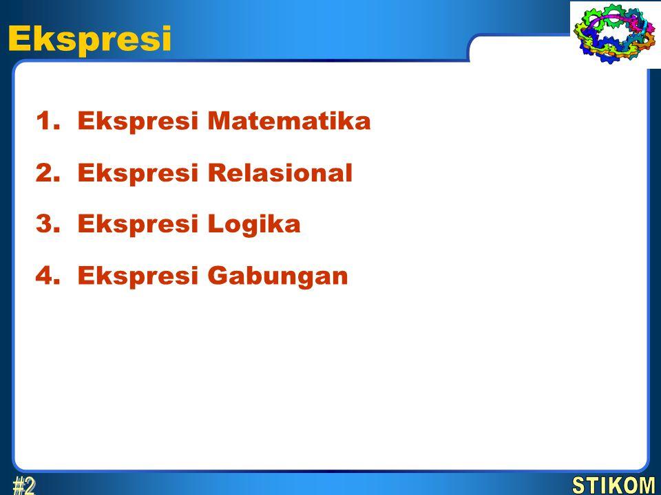 Ekspresi #2 1. Ekspresi Matematika 2. Ekspresi Relasional 3.
