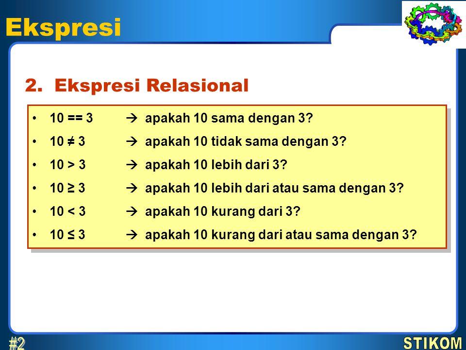 Ekspresi #2 2. Ekspresi Relasional 10 == 3  apakah 10 sama dengan 3