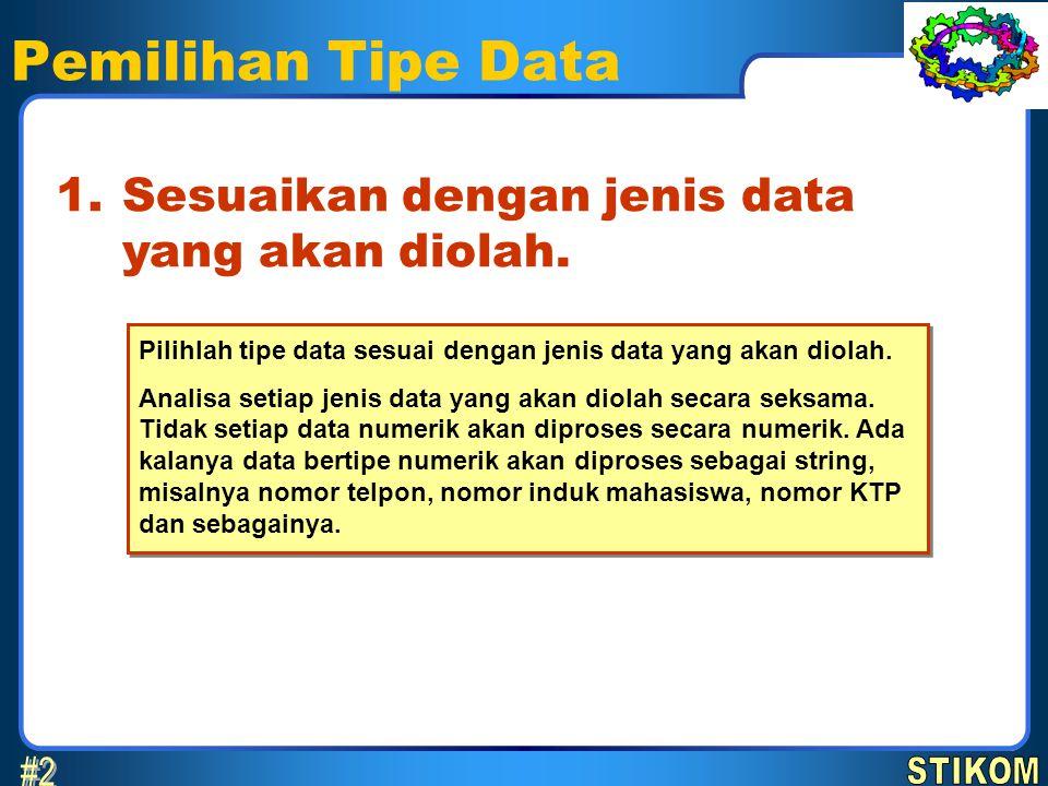 Pemilihan Tipe Data 7 April 2017. 1. Sesuaikan dengan jenis data yang akan diolah. Pilihlah tipe data sesuai dengan jenis data yang akan diolah.