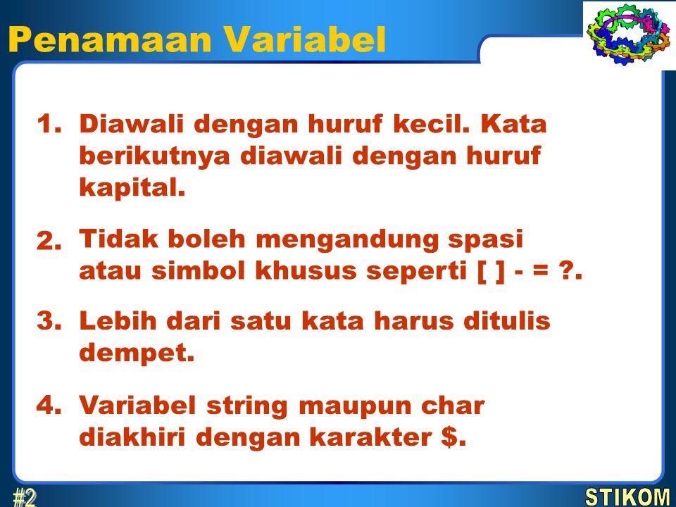 Penamaan Variabel 7 April 2017. 1. Diawali dengan huruf kecil. Kata berikutnya diawali dengan huruf kapital.