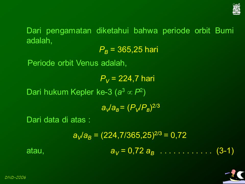 Dari pengamatan diketahui bahwa periode orbit Bumi adalah,