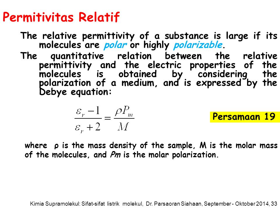 Permitivitas Relatif The relative permittivity of a substance is large if its molecules are polar or highly polarizable.