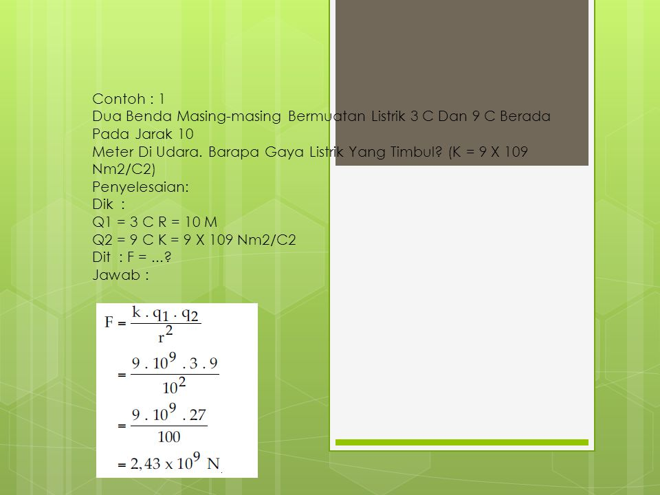 Contoh : 1 Dua Benda Masing-masing Bermuatan Listrik 3 C Dan 9 C Berada Pada Jarak 10 Meter Di Udara.