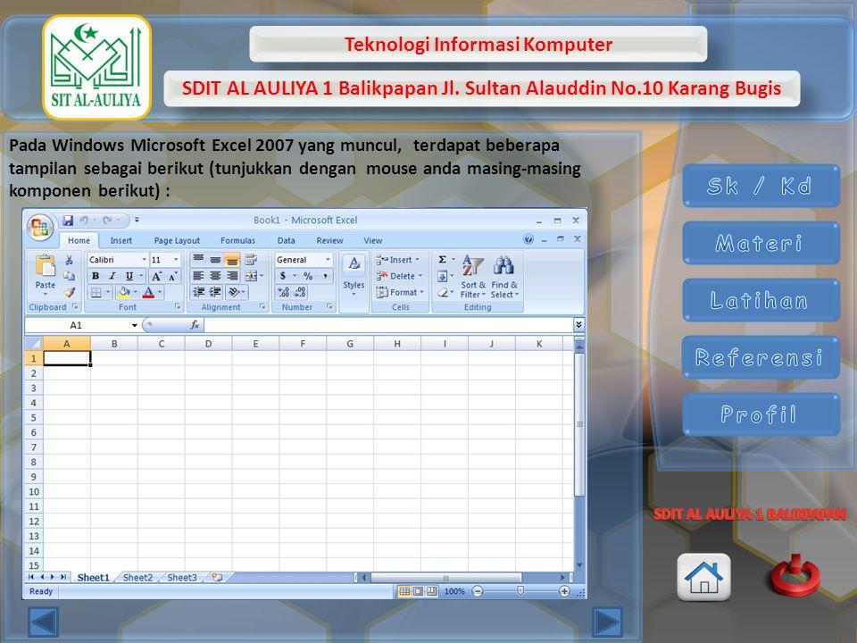 Pada Windows Microsoft Excel 2007 yang muncul, terdapat beberapa tampilan sebagai berikut (tunjukkan dengan mouse anda masing-masing komponen berikut) :