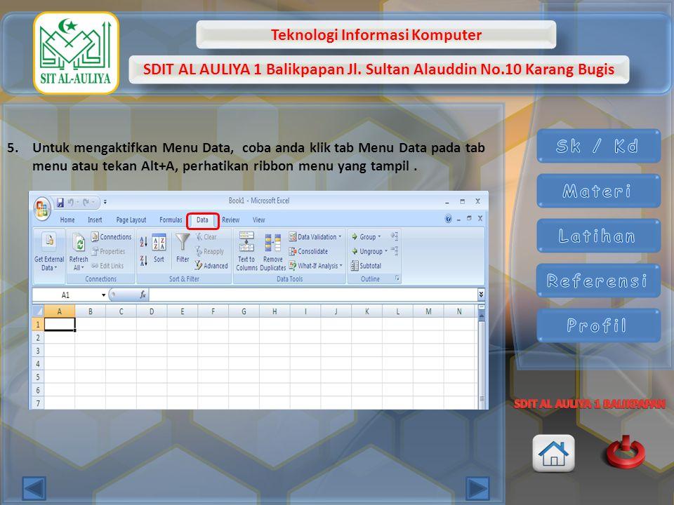 Untuk mengaktifkan Menu Data, coba anda klik tab Menu Data pada tab menu atau tekan Alt+A, perhatikan ribbon menu yang tampil .