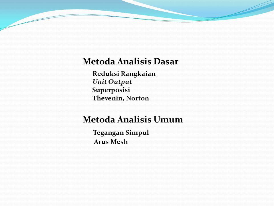 Tegangan Simpul Metoda Analisis Dasar Metoda Analisis Umum