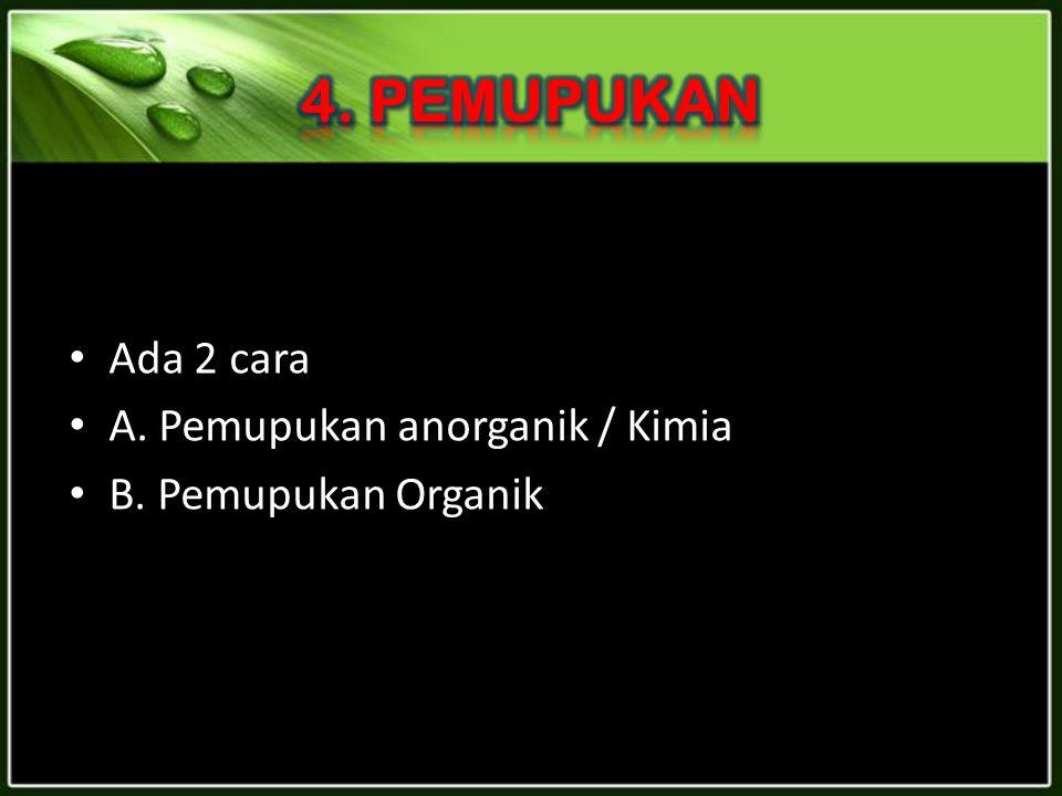 4. PEMUPUKAN Ada 2 cara A. Pemupukan anorganik / Kimia