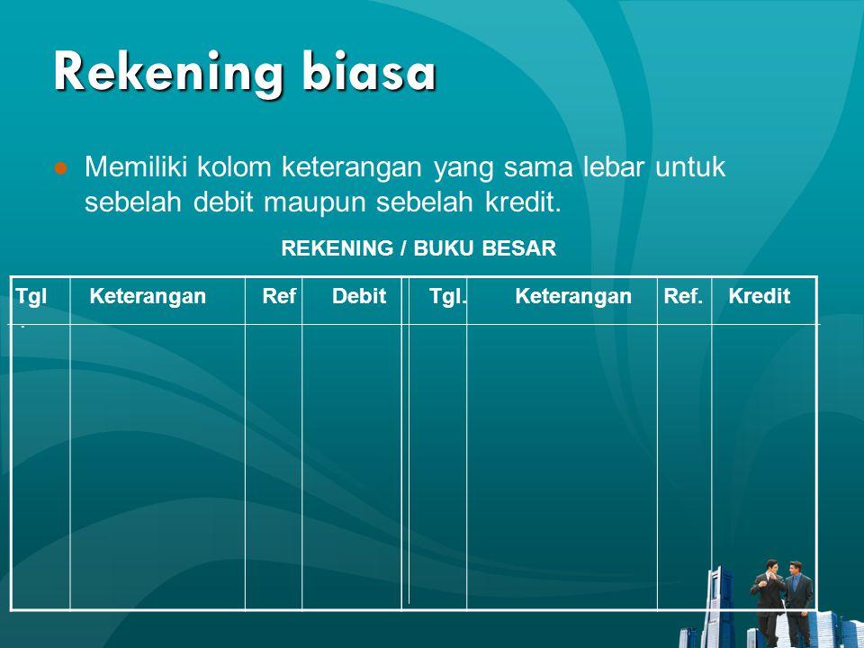 Rekening biasa Memiliki kolom keterangan yang sama lebar untuk sebelah debit maupun sebelah kredit.
