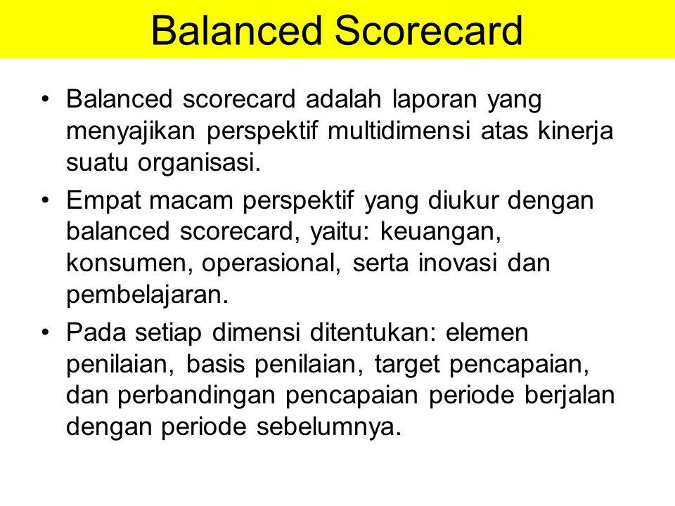 Balanced Scorecard Balanced scorecard adalah laporan yang menyajikan perspektif multidimensi atas kinerja suatu organisasi.