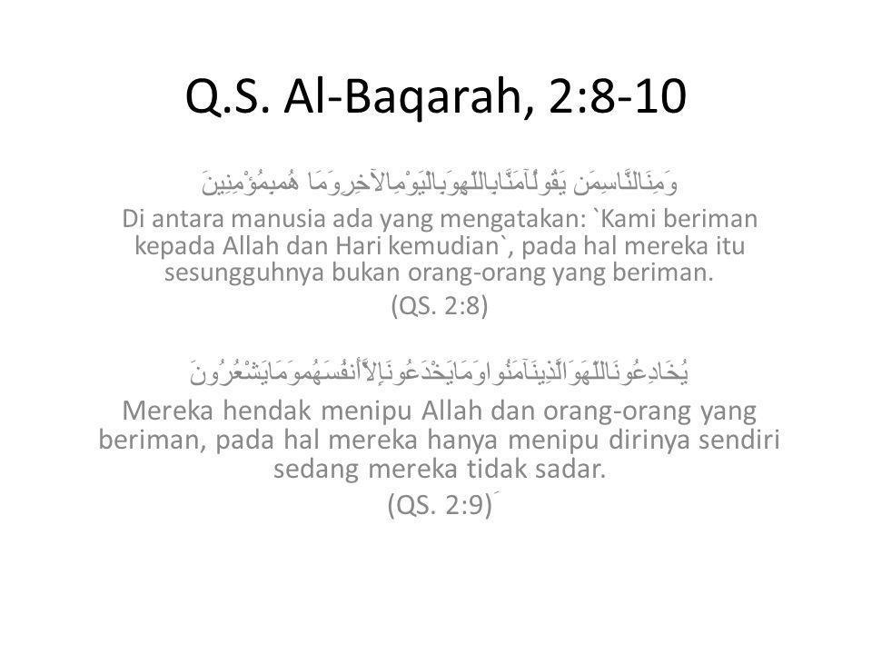Q.S. Al-Baqarah, 2:8-10 وَمِنَالنَّاسِمَن يَقُولُآمَنَّابِاللّهِوَبِالْيَوْمِالآخِرِوَمَا هُمبِمُؤْمِنِينَ