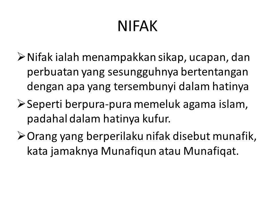 NIFAK Nifak ialah menampakkan sikap, ucapan, dan perbuatan yang sesungguhnya bertentangan dengan apa yang tersembunyi dalam hatinya.