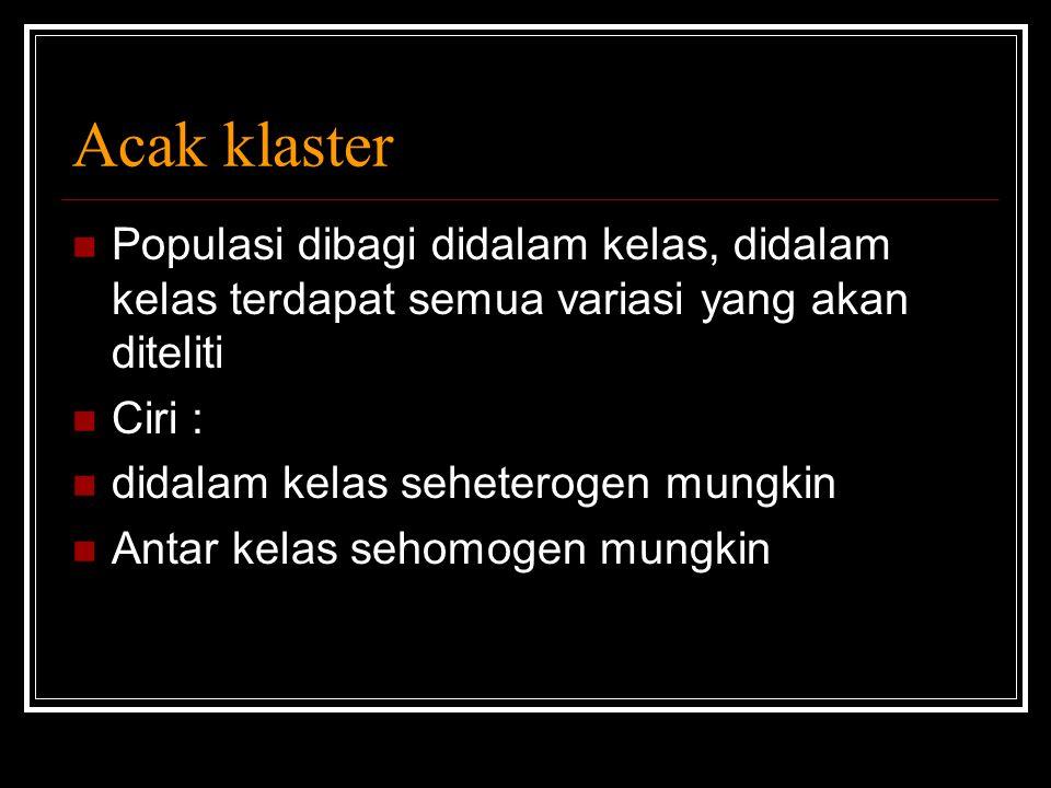 Acak klaster Populasi dibagi didalam kelas, didalam kelas terdapat semua variasi yang akan diteliti.