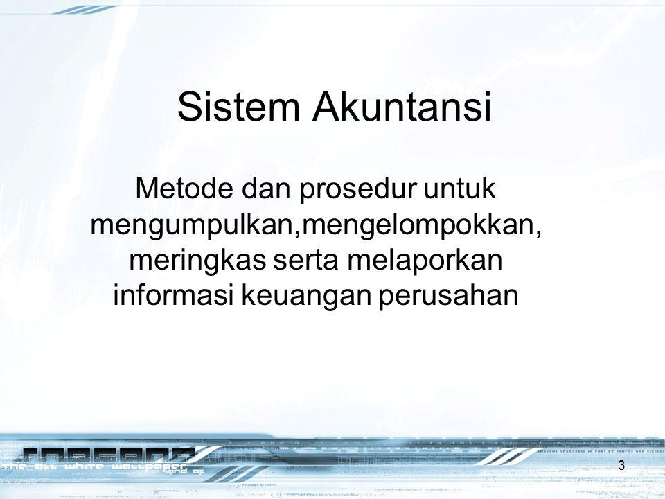 Sistem Akuntansi Metode dan prosedur untuk mengumpulkan,mengelompokkan,meringkas serta melaporkan informasi keuangan perusahan.