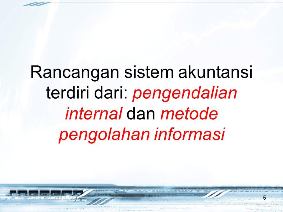 Rancangan sistem akuntansi terdiri dari: pengendalian internal dan metode pengolahan informasi