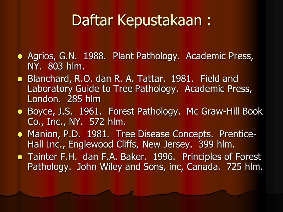 Daftar Kepustakaan : Agrios, G.N Plant Pathology. Academic Press, NY. 803 hlm.