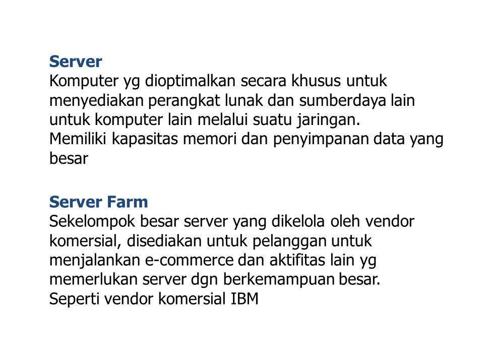 Server Komputer yg dioptimalkan secara khusus untuk menyediakan perangkat lunak dan sumberdaya lain untuk komputer lain melalui suatu jaringan.