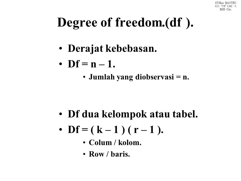 Degree of freedom.(df ). Derajat kebebasan. Df = n – 1.