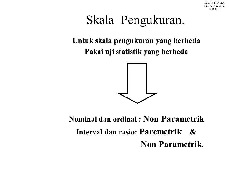 Skala Pengukuran. Non Parametrik. Untuk skala pengukuran yang berbeda
