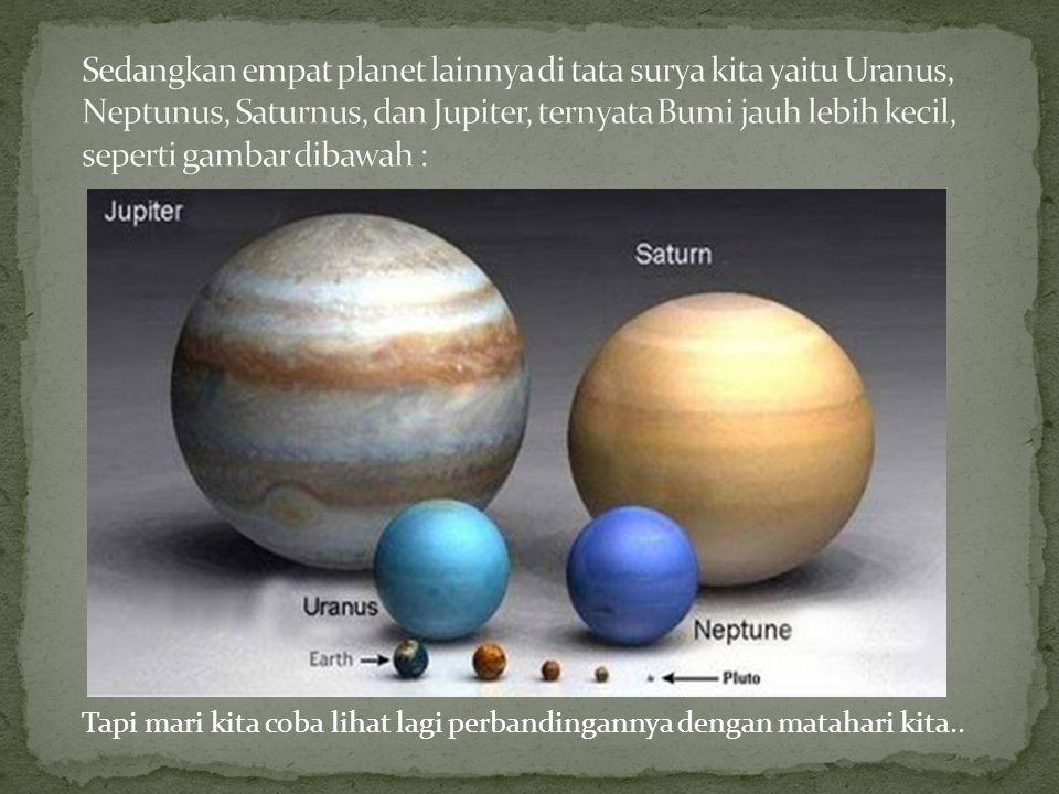 Sedangkan empat planet lainnya di tata surya kita yaitu Uranus, Neptunus, Saturnus, dan Jupiter, ternyata Bumi jauh lebih kecil, seperti gambar dibawah :