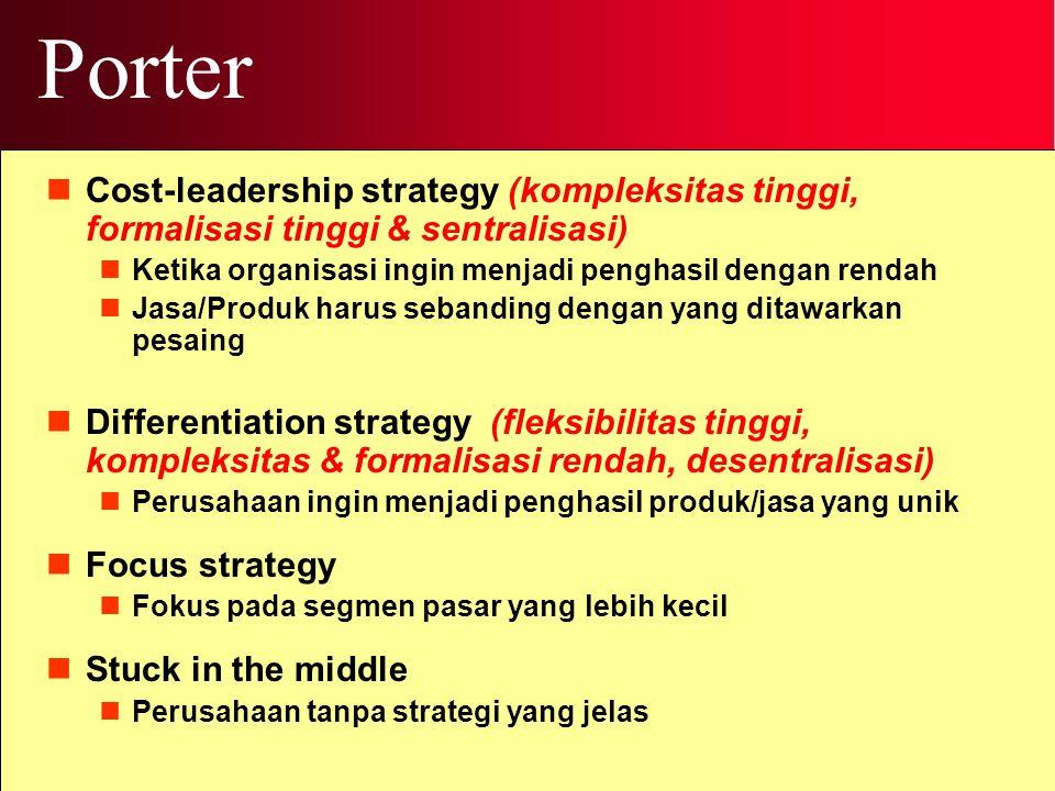Porter Cost-leadership strategy (kompleksitas tinggi, formalisasi tinggi & sentralisasi) Ketika organisasi ingin menjadi penghasil dengan rendah.