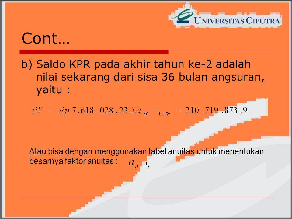 Cont… b) Saldo KPR pada akhir tahun ke-2 adalah nilai sekarang dari sisa 36 bulan angsuran, yaitu :