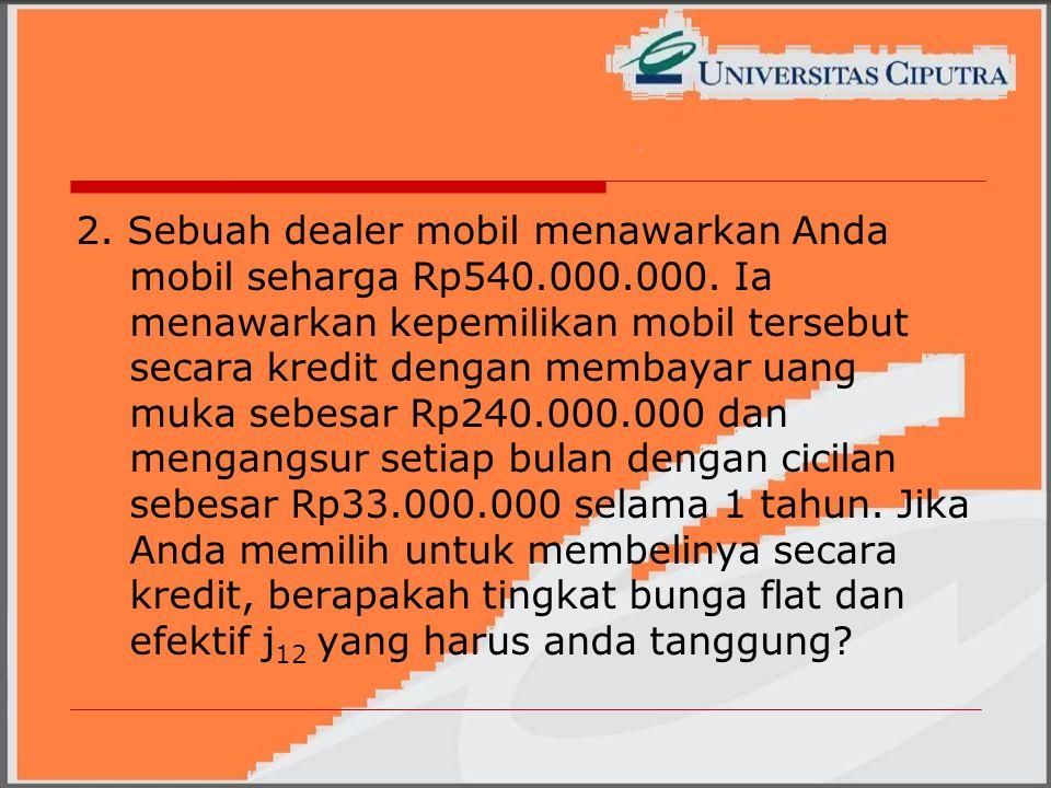 2. Sebuah dealer mobil menawarkan Anda mobil seharga Rp540. 000. 000